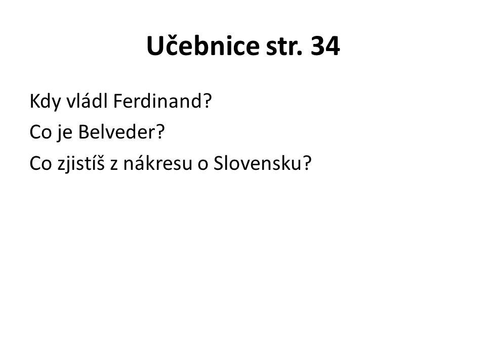 Učebnice str. 34 Kdy vládl Ferdinand Co je Belveder Co zjistíš z nákresu o Slovensku