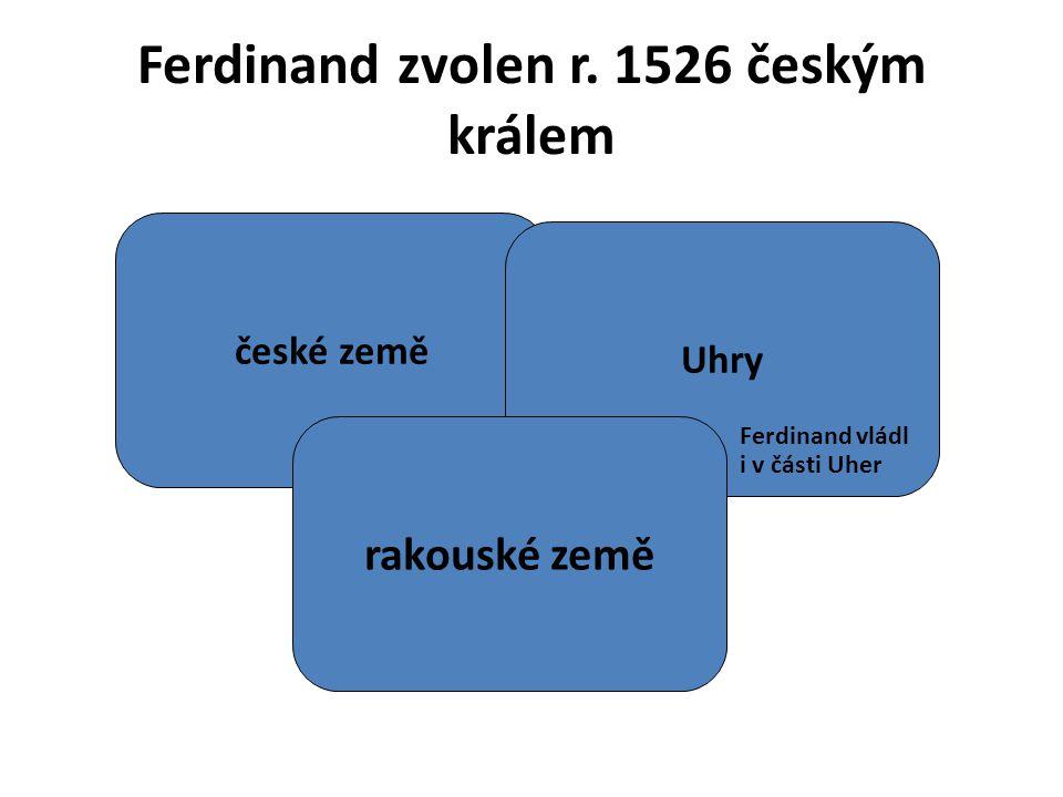 Ferdinand zvolen r. 1526 českým králem