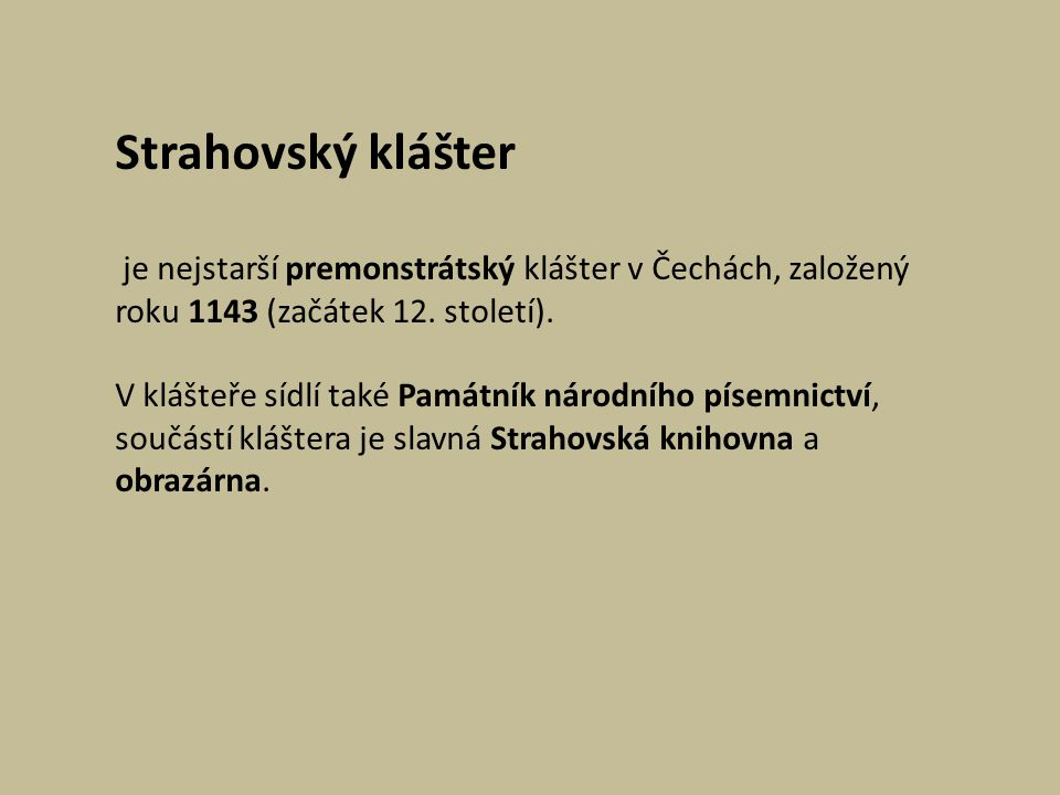 Strahovský klášter je nejstarší premonstrátský klášter v Čechách, založený roku 1143 (začátek 12. století).