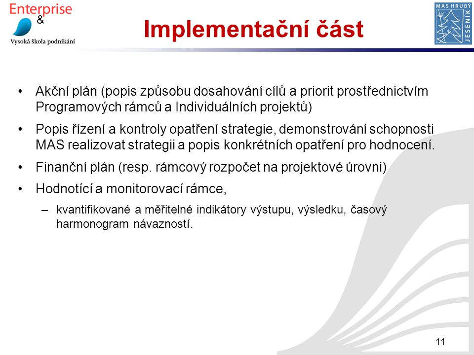 Implementační část Akční plán (popis způsobu dosahování cílů a priorit prostřednictvím Programových rámců a Individuálních projektů)