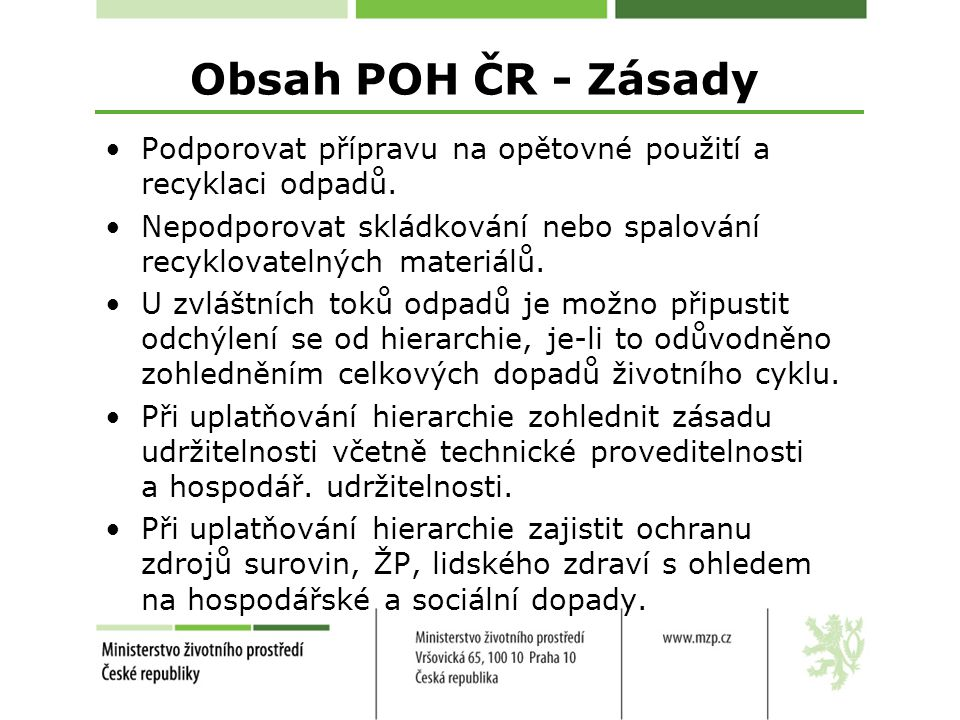 Obsah POH ČR - Zásady Podporovat přípravu na opětovné použití a recyklaci odpadů.