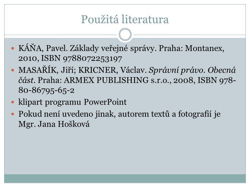 Použitá literatura KÁŇA, Pavel. Základy veřejné správy. Praha: Montanex, 2010, ISBN 9788072253197.