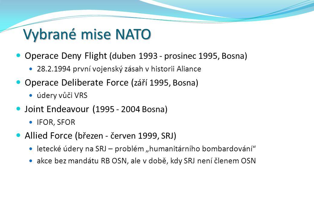 Vybrané mise NATO Operace Deny Flight (duben 1993 - prosinec 1995, Bosna) 28.2.1994 první vojenský zásah v historii Aliance.