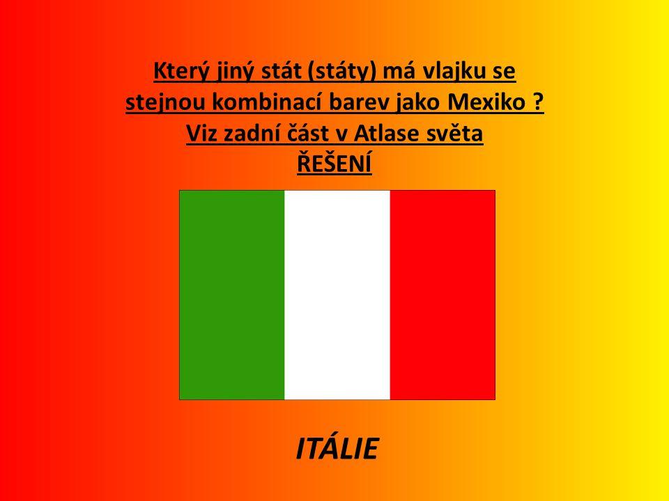Který jiný stát (státy) má vlajku se stejnou kombinací barev jako Mexiko Viz zadní část v Atlase světa