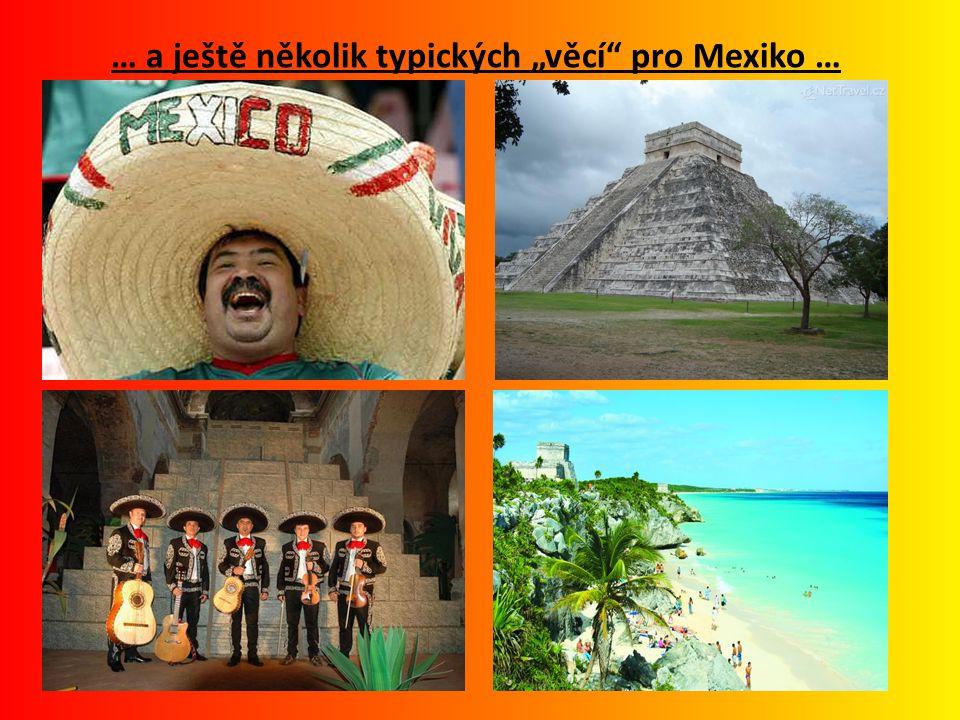 """… a ještě několik typických """"věcí pro Mexiko …"""