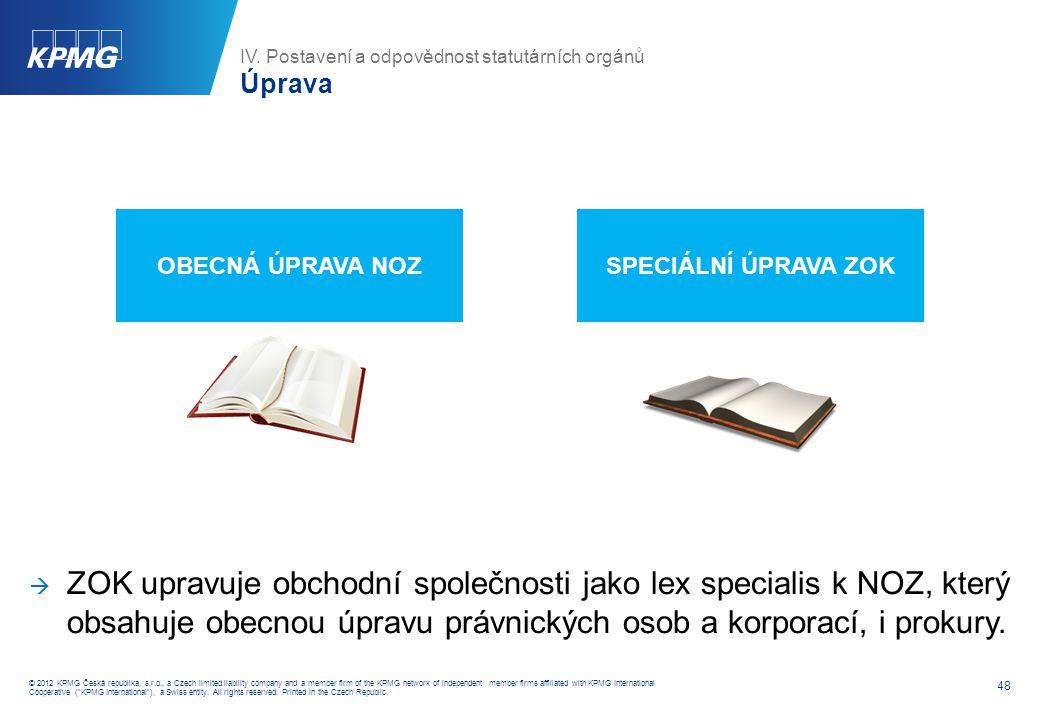 IV. Postavení a odpovědnost statutárních orgánů Obecná úprava orgánů právnických osob v NOZ