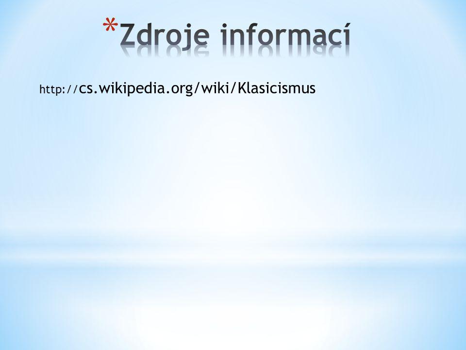 Zdroje informací http://cs.wikipedia.org/wiki/Klasicismus