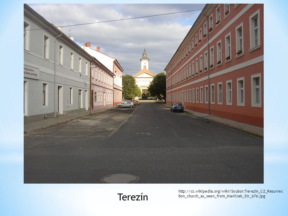 http://cs.wikipedia.org/wiki/Soubor:Terezin_CZ_Resurrection_church_as_seen_from_Havlicek_Str_676.jpg