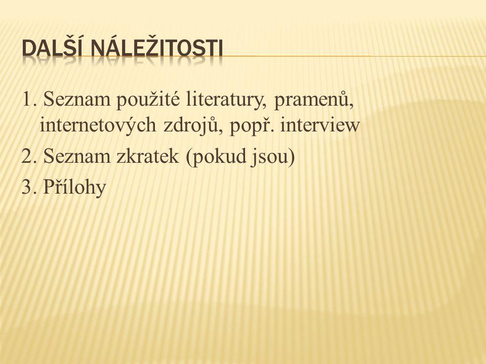 Další náležitosti 1. Seznam použité literatury, pramenů, internetových zdrojů, popř.