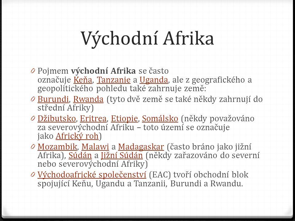Východní Afrika Pojmem východní Afrika se často označuje Keňa, Tanzanie a Uganda, ale z geografického a geopolitického pohledu také zahrnuje země: