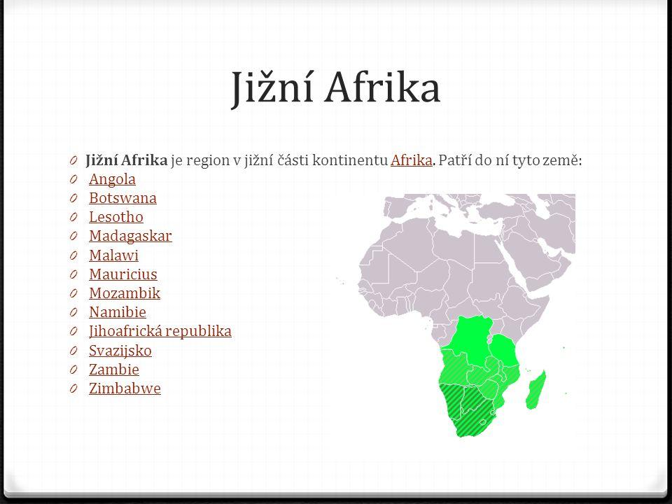 Jižní Afrika Jižní Afrika je region v jižní části kontinentu Afrika. Patří do ní tyto země: Angola.