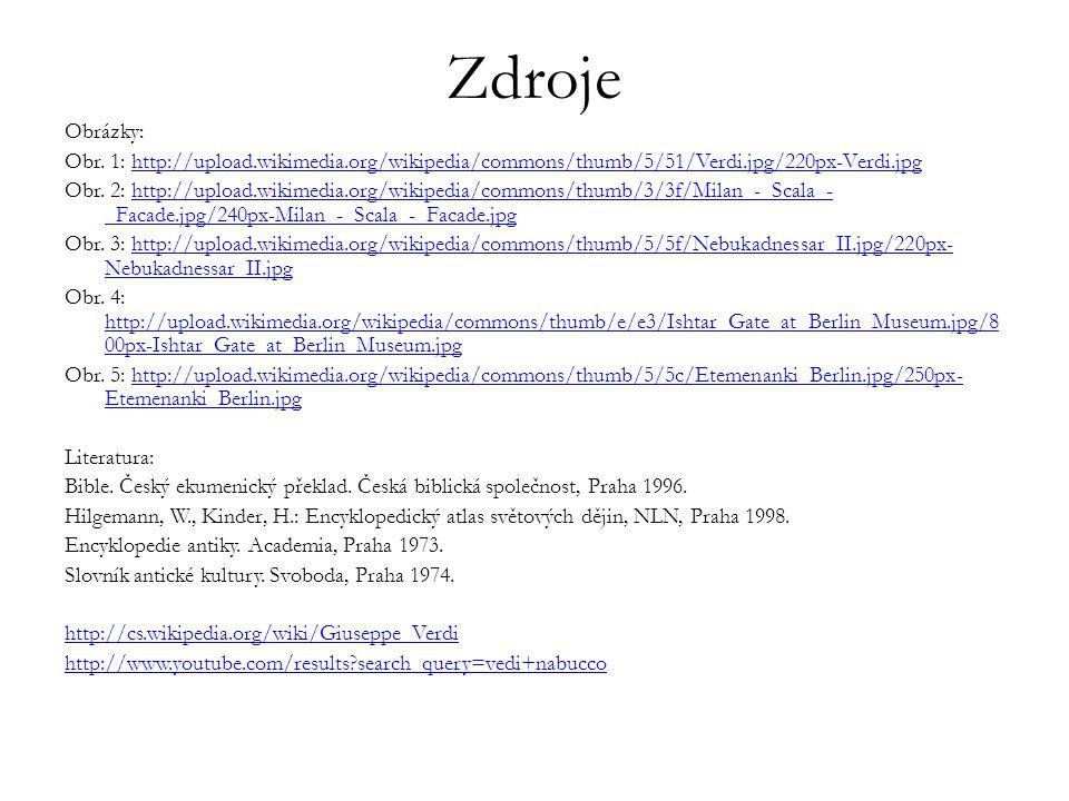 Zdroje Obrázky: Obr. 1: http://upload.wikimedia.org/wikipedia/commons/thumb/5/51/Verdi.jpg/220px-Verdi.jpg.