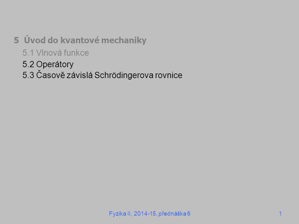 5.1 Vlnová funkce 5 Úvod do kvantové mechaniky 5.2 Operátory