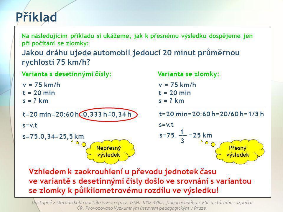 Příklad Na následujícím příkladu si ukážeme, jak k přesnému výsledku dospějeme jen při počítání se zlomky: