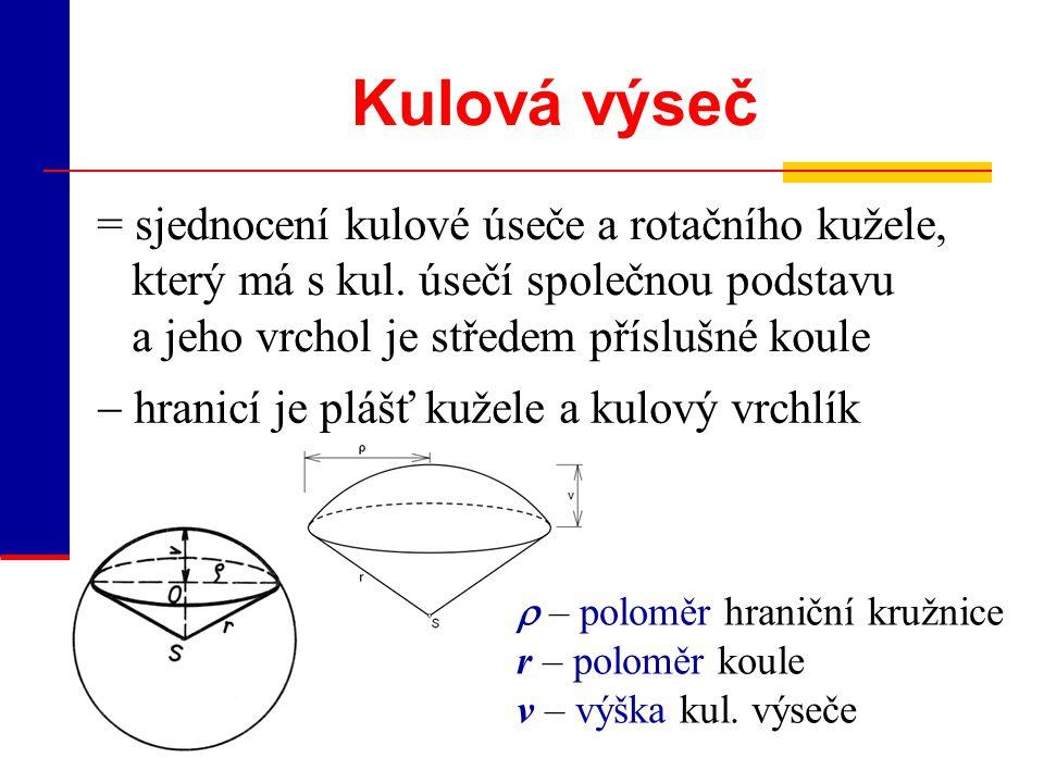Kulová výseč = sjednocení kulové úseče a rotačního kužele, který má s kul. úsečí společnou podstavu a jeho vrchol je středem příslušné koule.