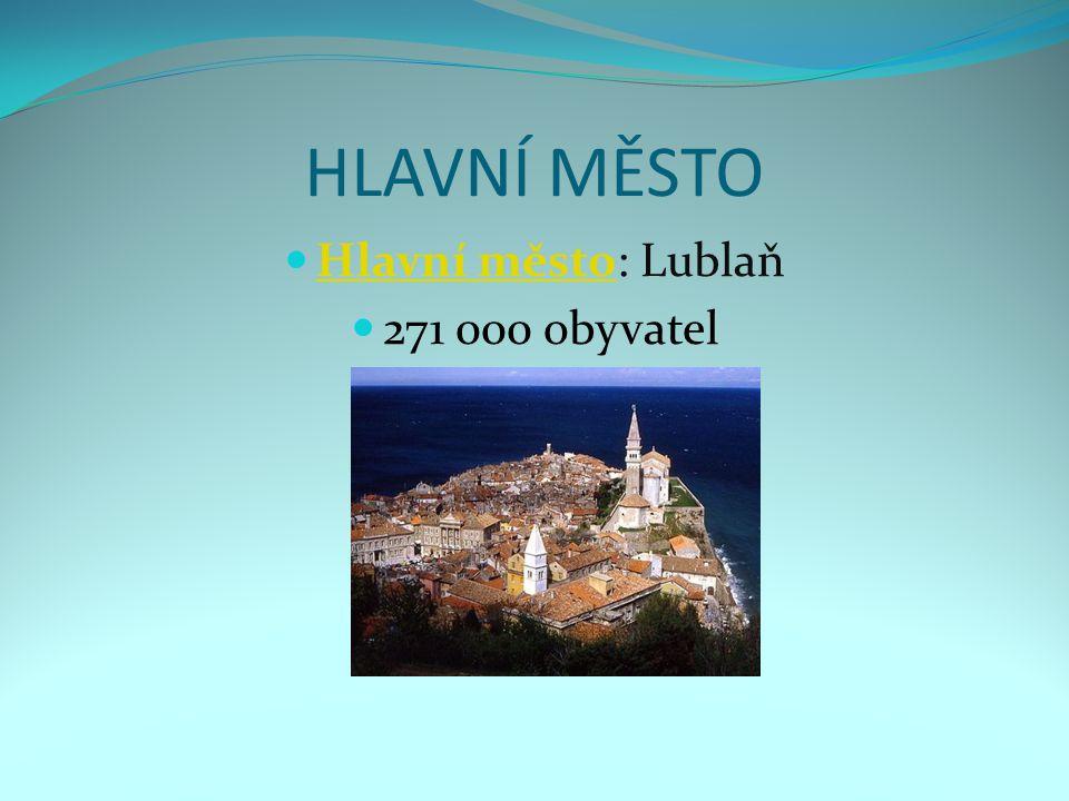 HLAVNÍ MĚSTO Hlavní město: Lublaň 271 000 obyvatel