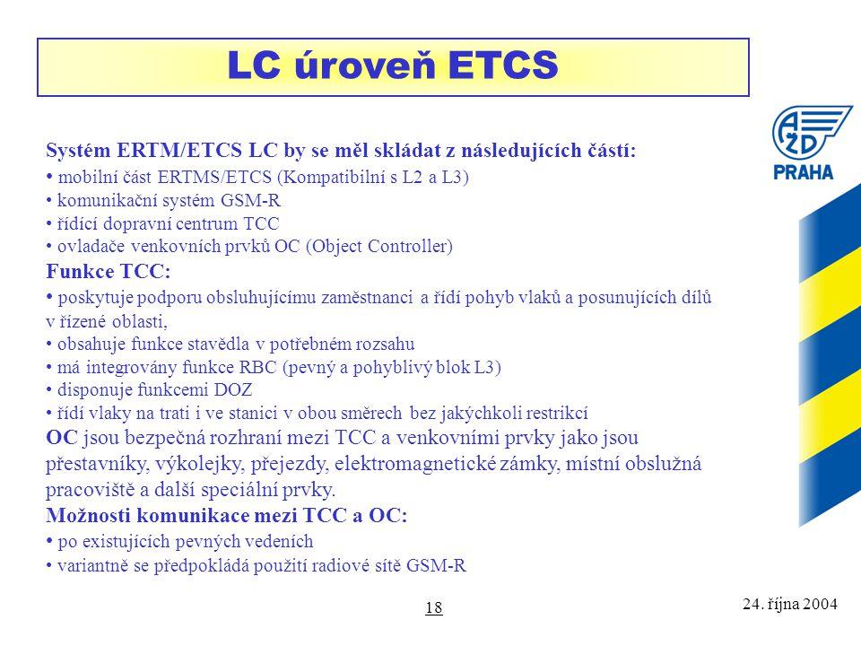 LC úroveň ETCS Systém ERTM/ETCS LC by se měl skládat z následujících částí: mobilní část ERTMS/ETCS (Kompatibilní s L2 a L3)