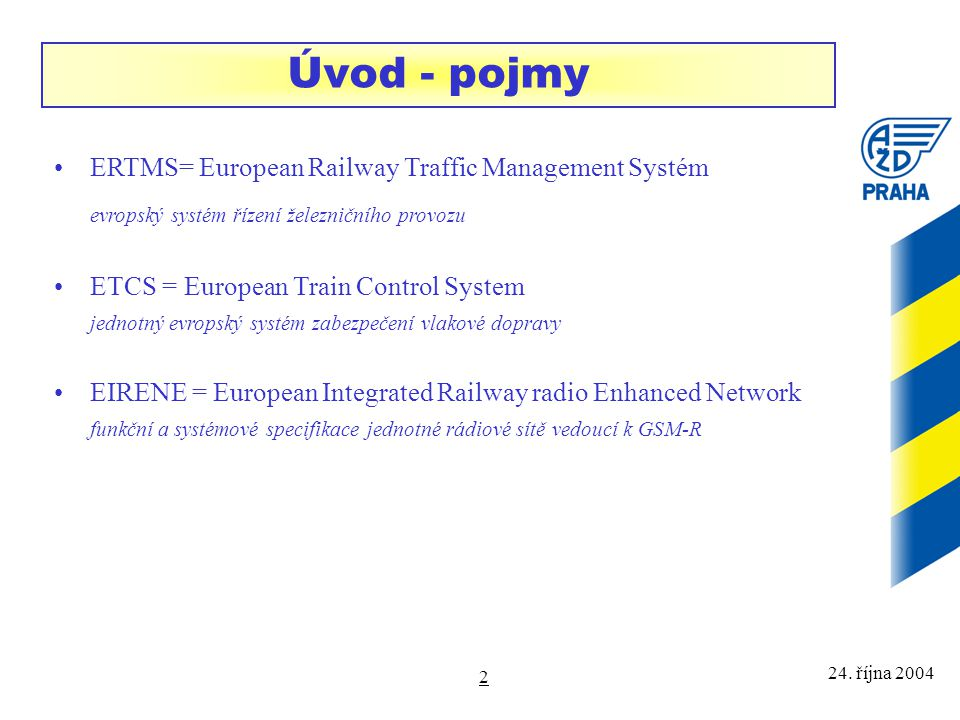 Úvod - pojmy ERTMS= European Railway Traffic Management Systém