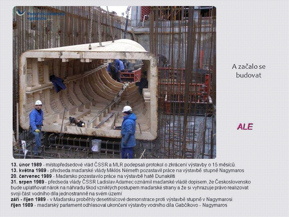 A začalo se budovat ALE. 13. únor 1989 - místopředsedové vlád ČSSR a MLR podepsali protokol o zkrácení výstavby o 15 měsíců.