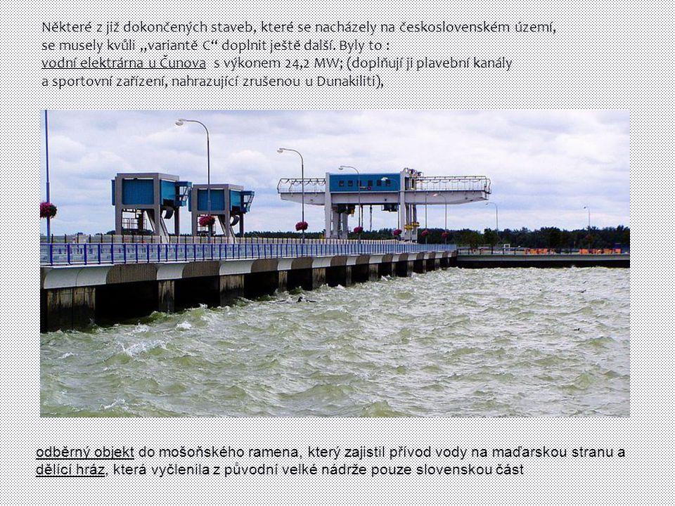 """Některé z již dokončených staveb, které se nacházely na československém území, se musely kvůli """"variantě C doplnit ještě další. Byly to : vodní elektrárna u Čunova s výkonem 24,2 MW; (doplňují ji plavební kanály a sportovní zařízení, nahrazující zrušenou u Dunakiliti),"""