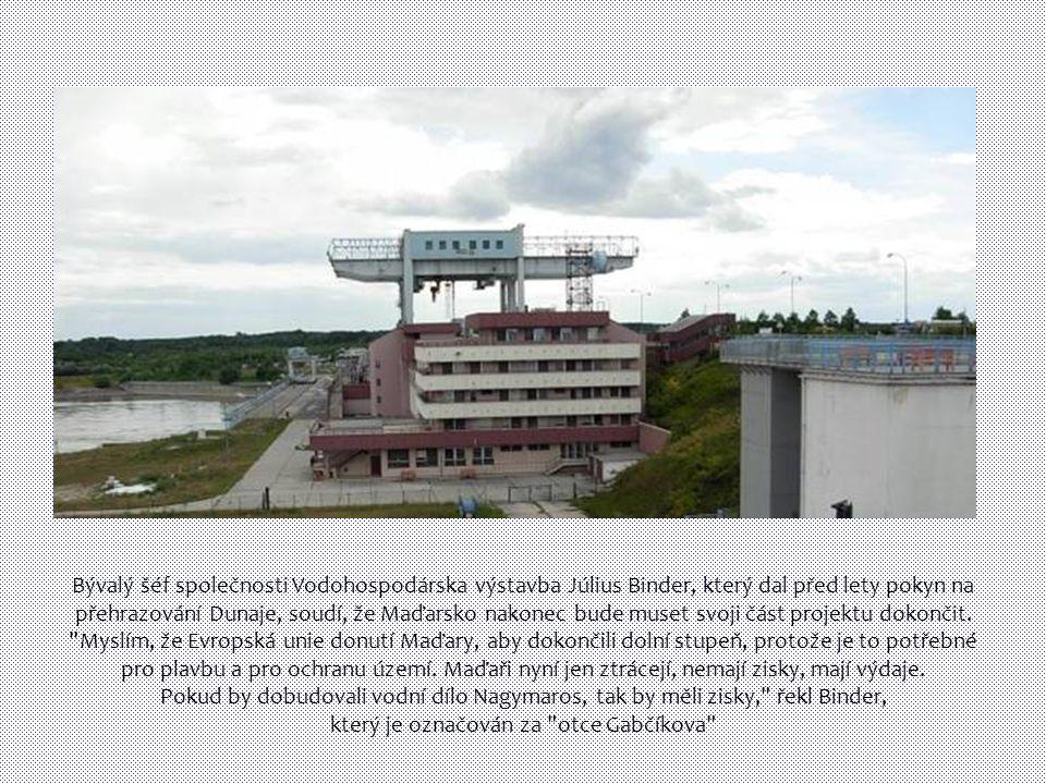 Bývalý šéf společnosti Vodohospodárska výstavba Július Binder, který dal před lety pokyn na přehrazování Dunaje, soudí, že Maďarsko nakonec bude muset svoji část projektu dokončit.