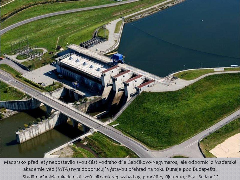 Maďarsko před lety nepostavilo svou část vodního díla Gabčíkovo-Nagymaros, ale odborníci z Maďarské akademie věd (MTA) nyní doporučují výstavbu přehrad na toku Dunaje pod Budapeští.