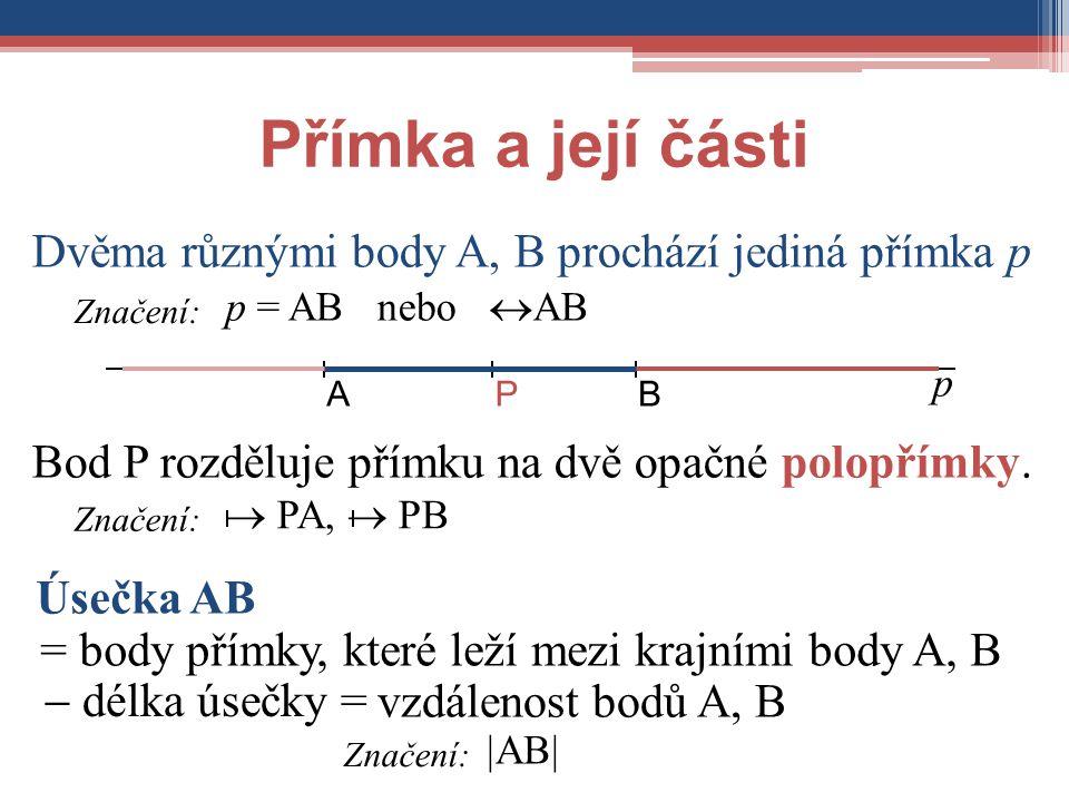 Přímka a její části Dvěma různými body A, B prochází jediná přímka p