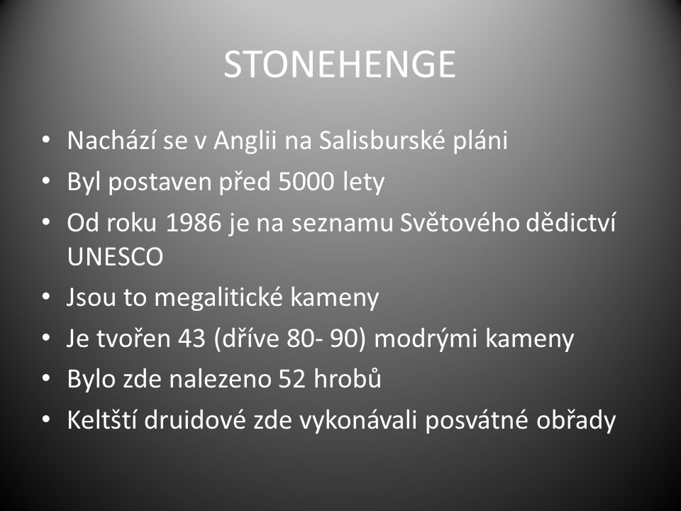 STONEHENGE Nachází se v Anglii na Salisburské pláni