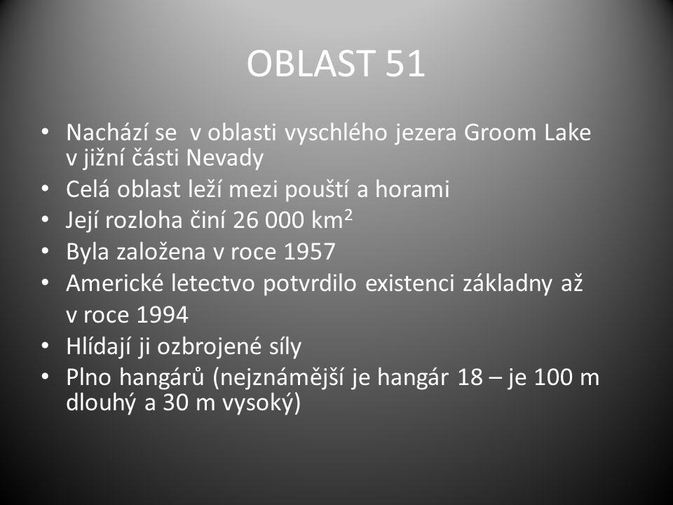 OBLAST 51 Nachází se v oblasti vyschlého jezera Groom Lake v jižní části Nevady. Celá oblast leží mezi pouští a horami.