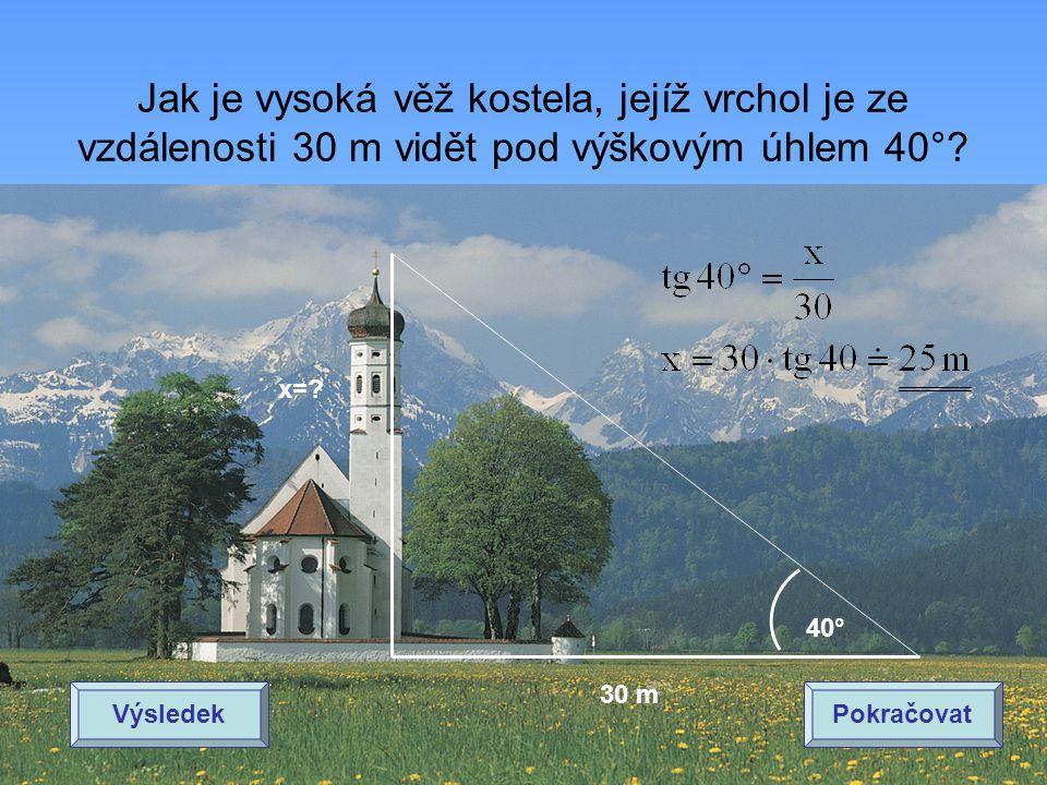 Jak je vysoká věž kostela, jejíž vrchol je ze vzdálenosti 30 m vidět pod výškovým úhlem 40°