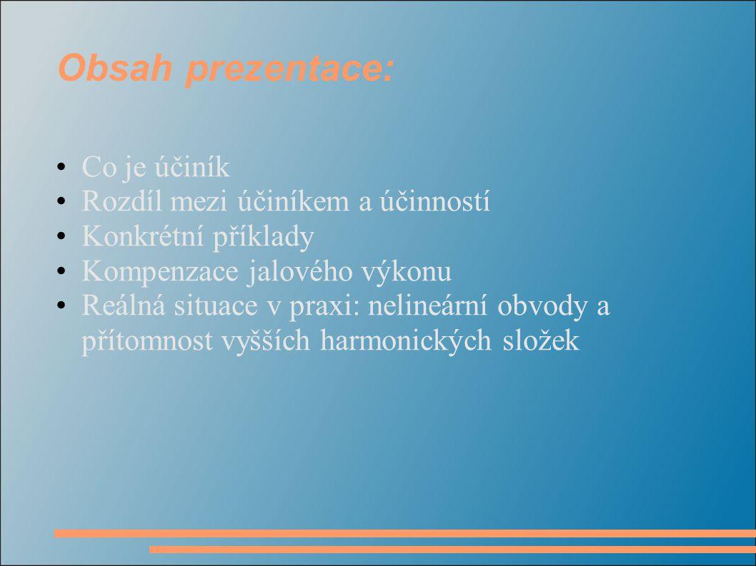 Obsah prezentace: Co je účiník Rozdíl mezi účiníkem a účinností
