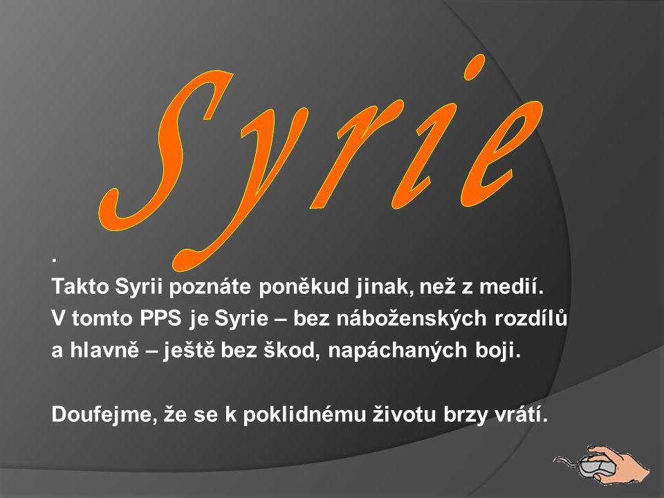 S y r i e . Takto Syrii poznáte poněkud jinak, než z medií.