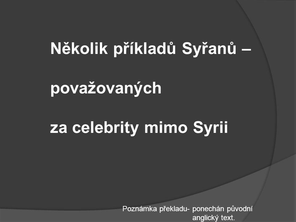 Několik příkladů Syřanů – považovaných za celebrity mimo Syrii