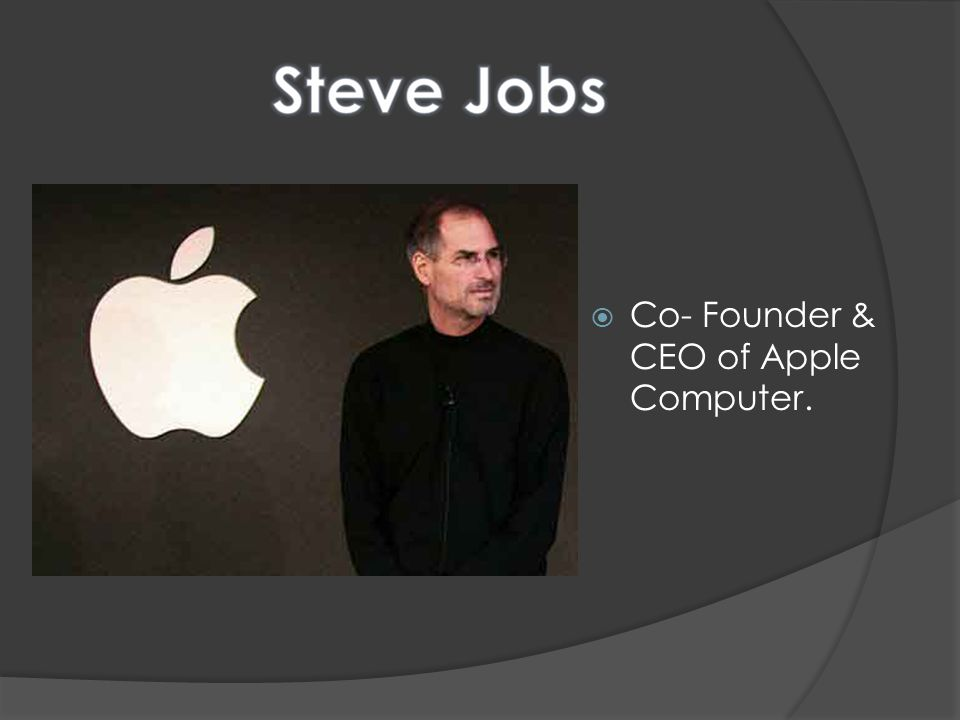 Co- Founder & CEO of Apple Computer.