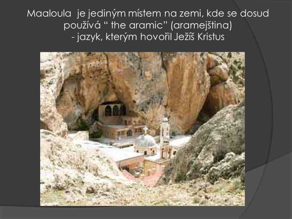 Maaloula je jediným místem na zemi, kde se dosud používá the aramic (aramejština) - jazyk, kterým hovořil Ježíš Kristus