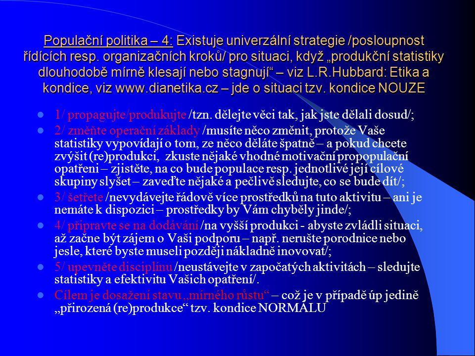 """Populační politika – 4: Existuje univerzální strategie /posloupnost řídících resp. organizačních kroků/ pro situaci, když """"produkční statistiky dlouhodobě mírně klesají nebo stagnují – viz L.R.Hubbard: Etika a kondice, viz www.dianetika.cz – jde o situaci tzv. kondice NOUZE"""