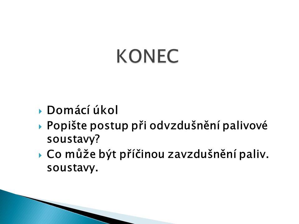 KONEC Domácí úkol Popište postup při odvzdušnění palivové soustavy