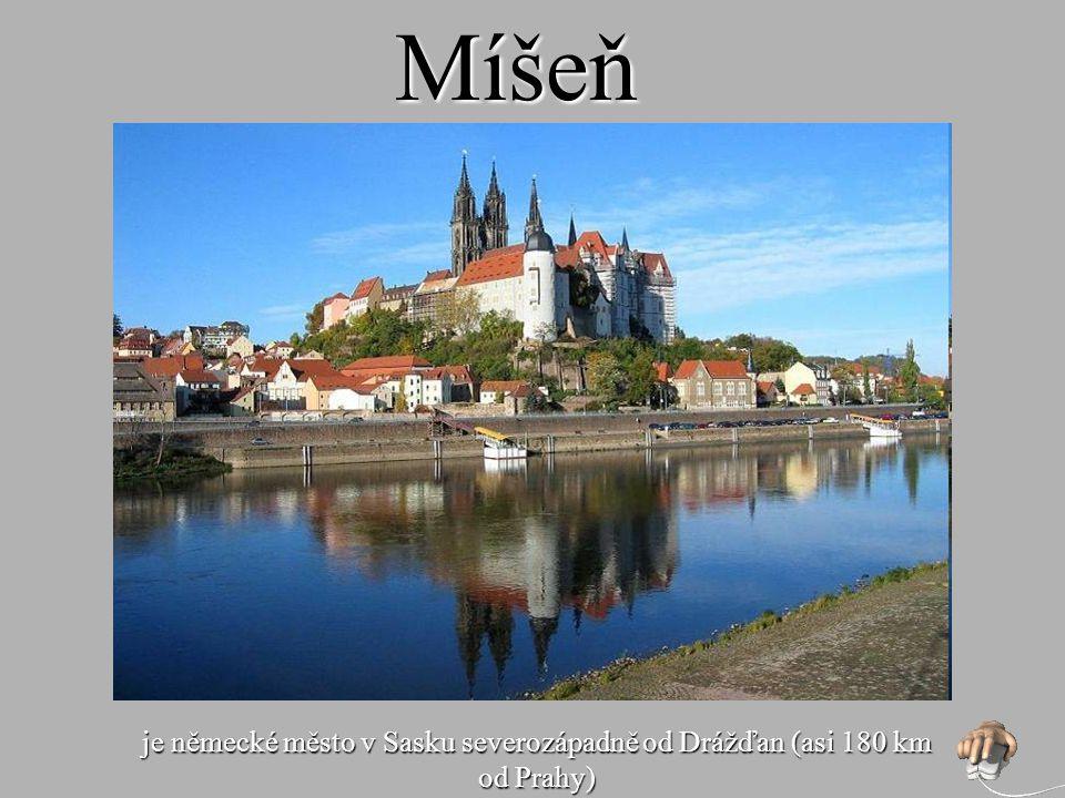Míšeň je německé město v Sasku severozápadně od Drážďan (asi 180 km od Prahy)