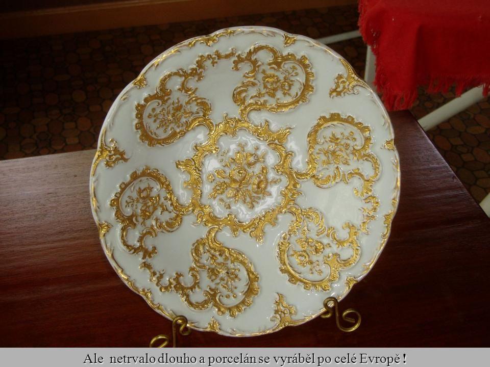 Ale netrvalo dlouho a porcelán se vyráběl po celé Evropě !
