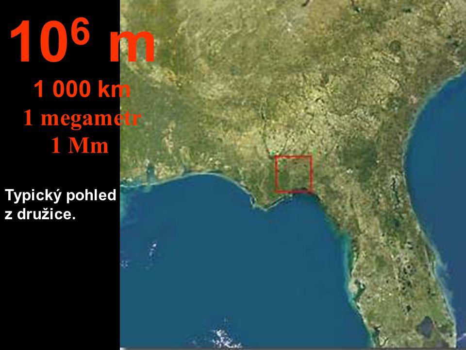 106 m 1 000 km 1 megametr 1 Mm Typický pohled z družice.