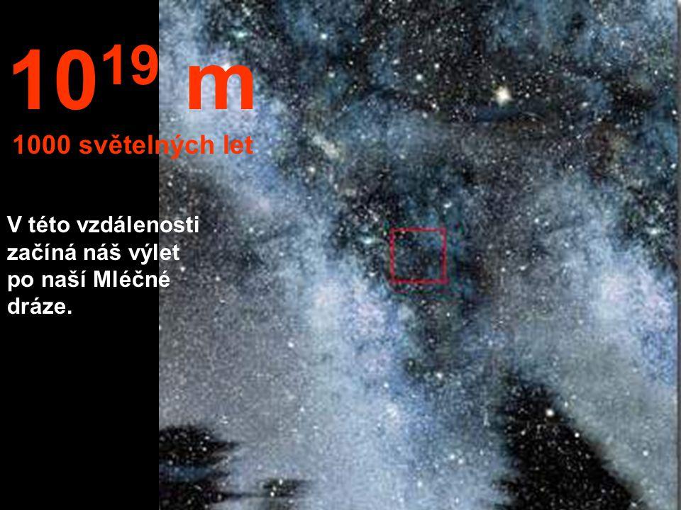 1019 m 1000 světelných let V této vzdálenosti začíná náš výlet po naší Mléčné dráze.