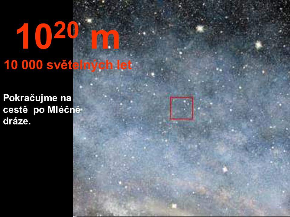 1020 m 10 000 světelných let Pokračujme na cestě po Mléčné dráze.