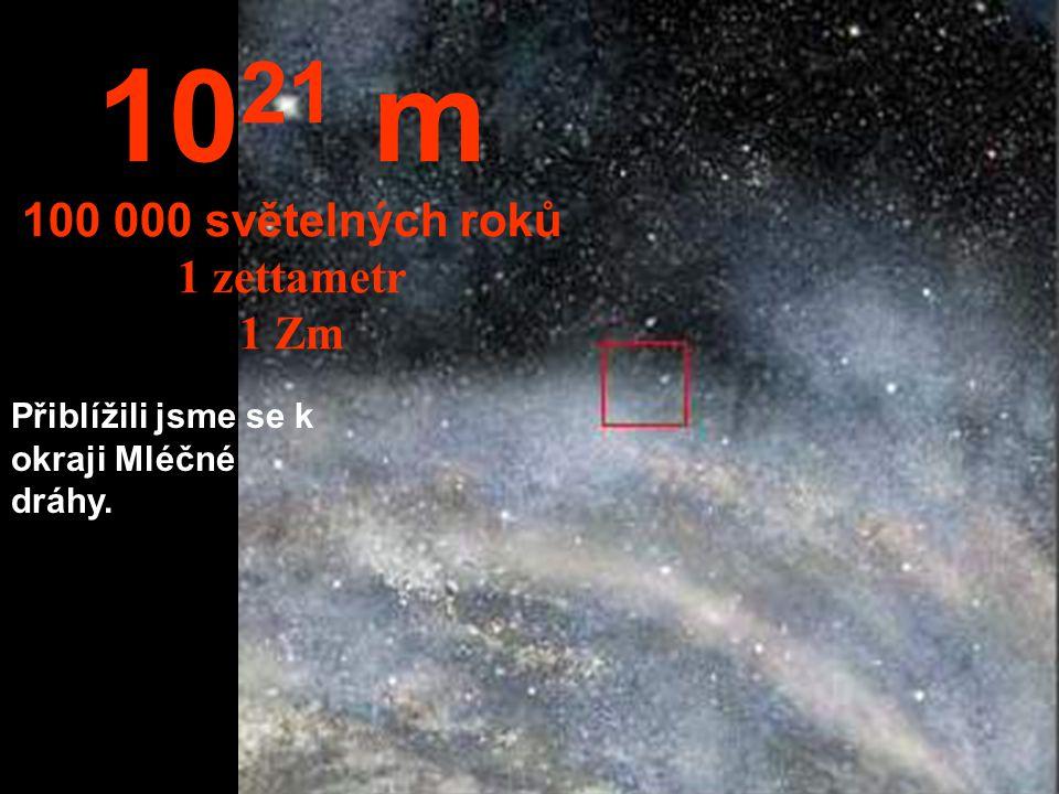 1021 m 100 000 světelných roků 1 zettametr 1 Zm
