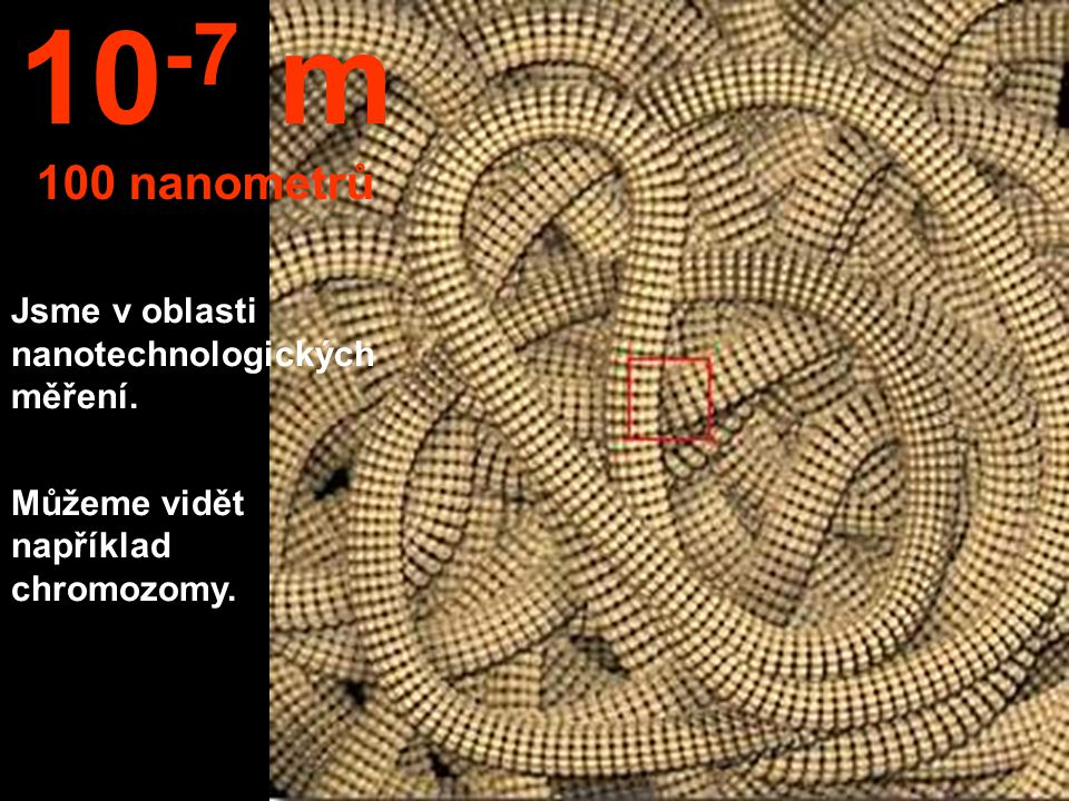 10-7 m 100 nanometrů Jsme v oblasti nanotechnologických měření.