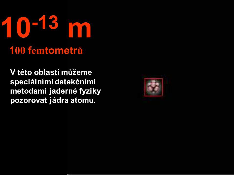 10-13 m 100 femtometrů.