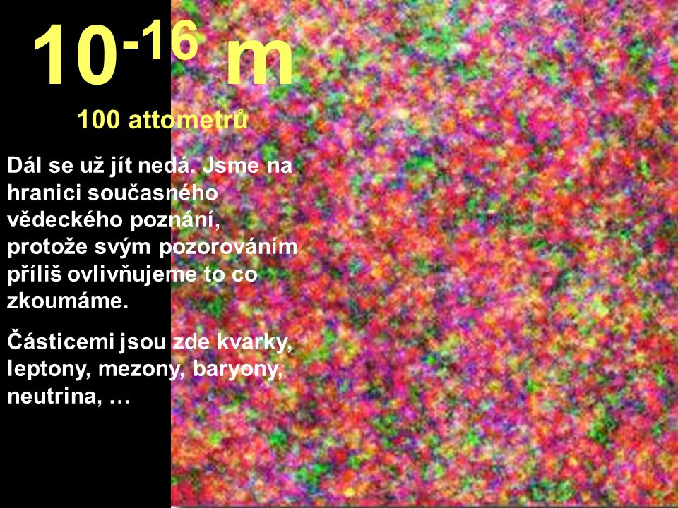 10-16 m 100 attometrů.