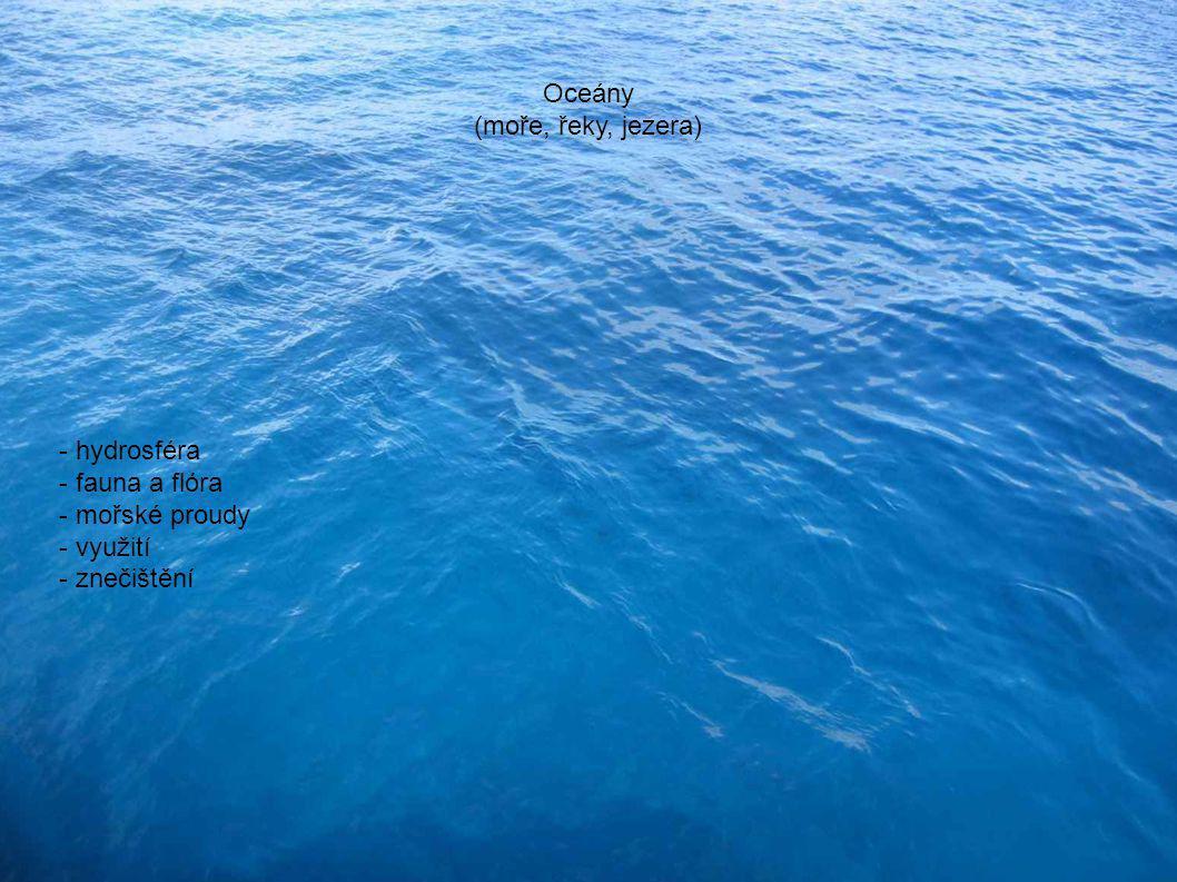 Oceány (moře, řeky, jezera) - hydrosféra - fauna a flóra - mořské proudy - využití - znečištění