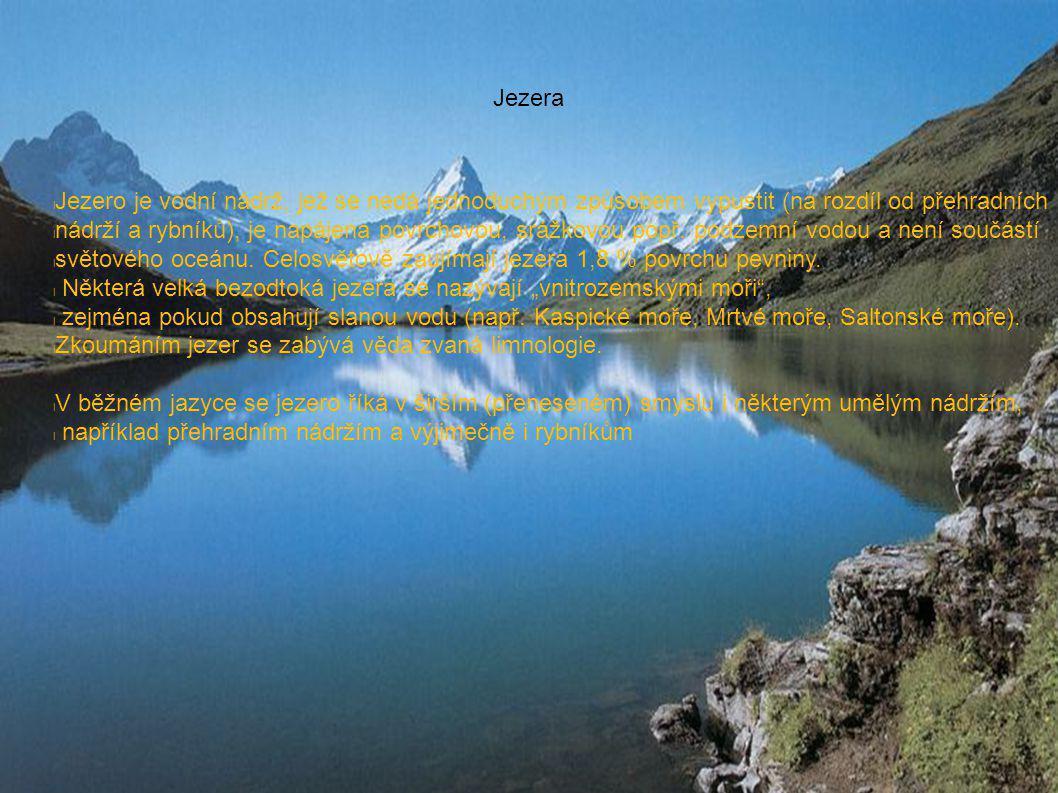Jezera Jezero je vodní nádrž, jež se nedá jednoduchým způsobem vypustit (na rozdíl od přehradních.