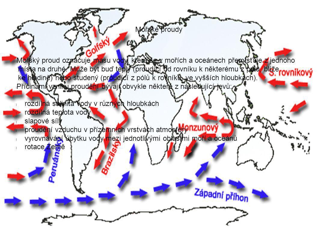Mořské proudy Mořský proud označuje masu vody, která se v mořích a oceánech přemísťuje z jednoho.