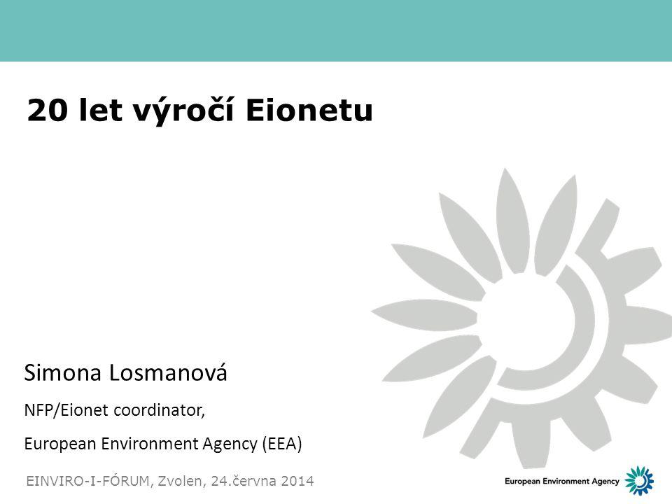20 let výročí Eionetu Simona Losmanová NFP/Eionet coordinator,